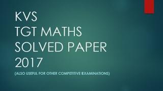 Kvs TGT maths 2017 solved paper with answer key (useful for DSSSB/ UPSEEB/HTET also)