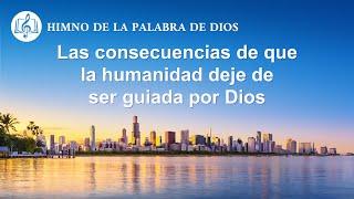 Canción cristiana | Las consecuencias de que la humanidad deje de ser guiada por Dios