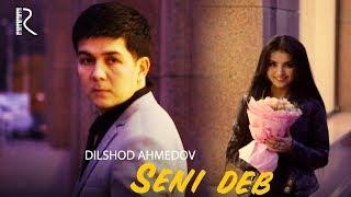 Dilshod Ahmedov - Seni deb | Дилшод Ахмедов - Сени деб