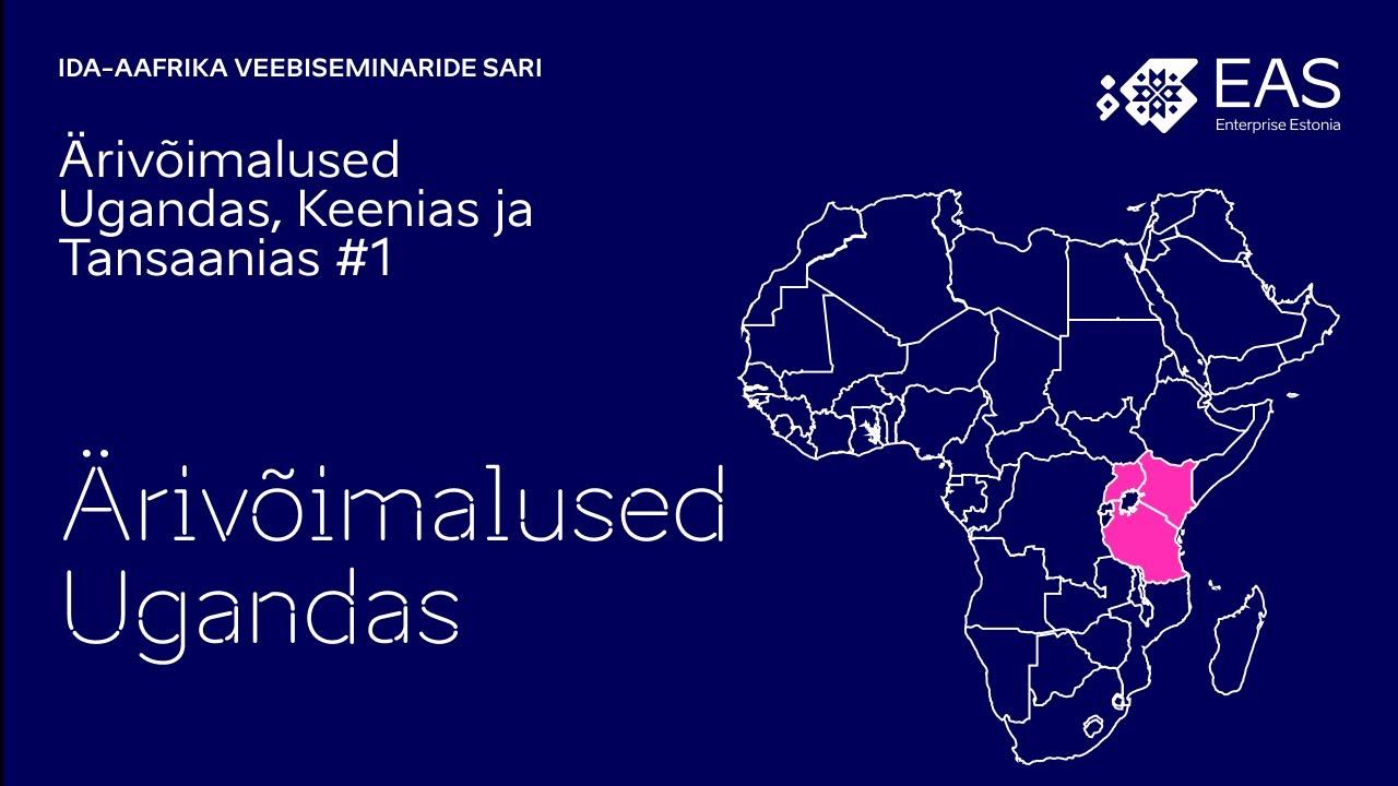Ida Aafrika veebiseminaride sari – Ärivõimalused Ugandas