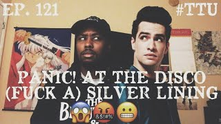 EPISODE 121: Panic! At the Disco - (F**k A) Silver Lining REACTION