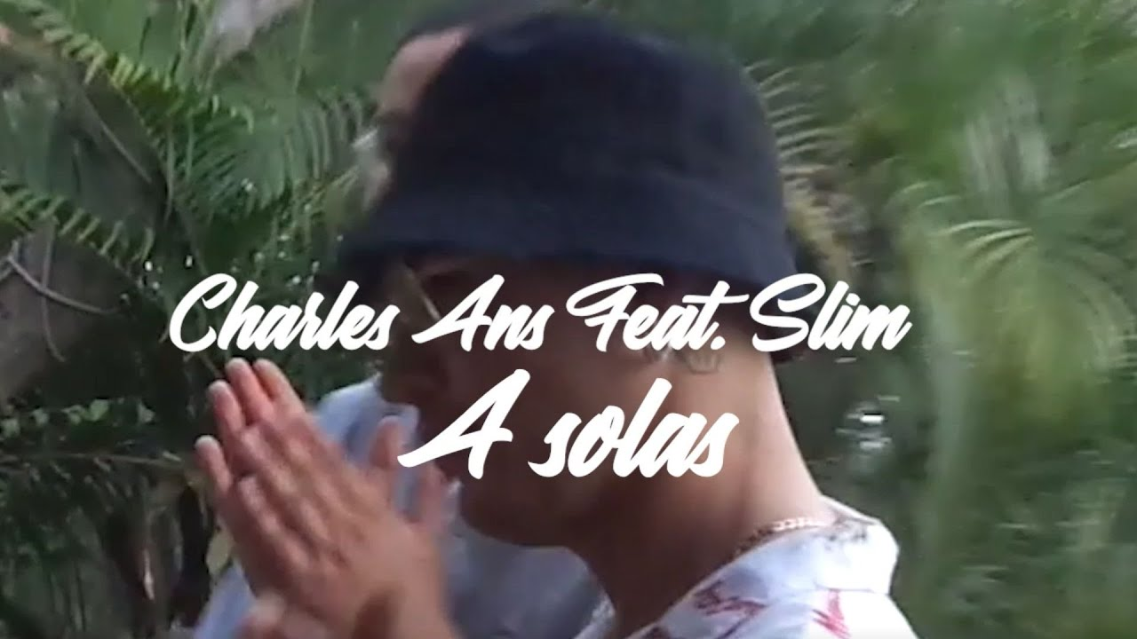 Charles Ans & Slim - A Solas (Video Oficial)