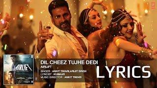 Dil Cheez Tujhe Dedi FULL SONG LYRICS | AIRLIFT | ARIJIT SINGH, ANKIT TIWARI | AKSHAY KUMAR