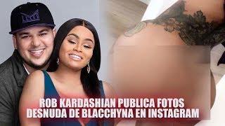 Rob Kardashian publica fotos de BlacChyna desnuda por ser infiel