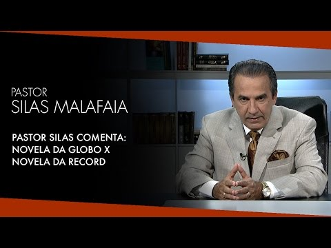 Pastor Silas Malafaia Comenta:  Novela da Globo x  Novela da Record