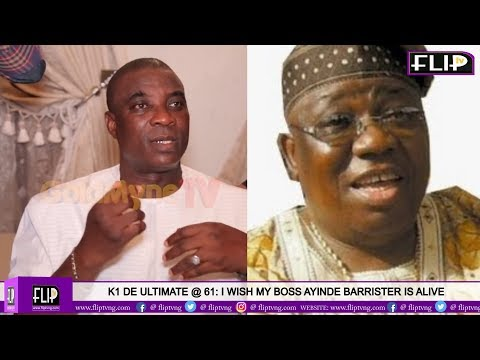 K1 DE ULTIMATE @ 61: I WISH MY BOSS AYINDE BARRISTER IS ALIVE