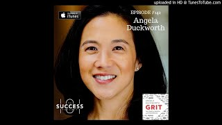 Success 101 Podcast--#142: Angela Duckworth–The Science of GRIT, and Why We Need it to Succeed