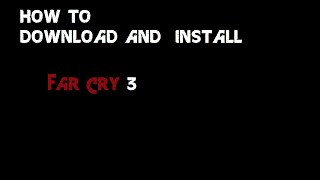 How to Download and Install Far Cry 3 for PC  (NO TORRENT)