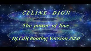 Celine Dion - The power of love (DJ CdB Bootleg Version 2020)
