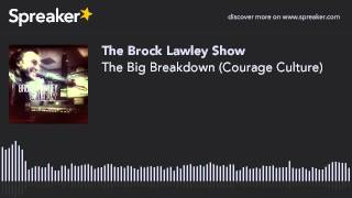 The Big Breakdown (Courage Culture)
