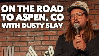 On the road to Aspen, Colorado with comedian Dusty Slay