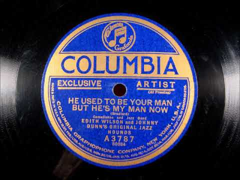 HE USED TO BE YOUR MAN BUT HES MY MAN NOW by Edith Wilson and Johnny Original Dunns Jazz Hounds 1922
