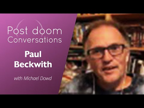 Paul Beckwith: Post-doom with Michael Dowd