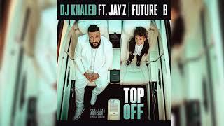 Dj Khaled - Top Off (Clean) (Best Edit) ft. Jay Z, Future, Beyonce