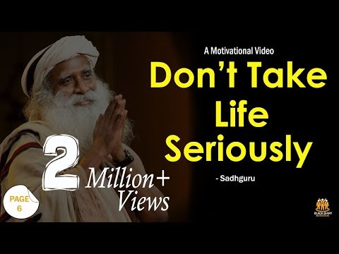 Don't Take Life Seriously - Sadhguru Jaggi Vasudev
