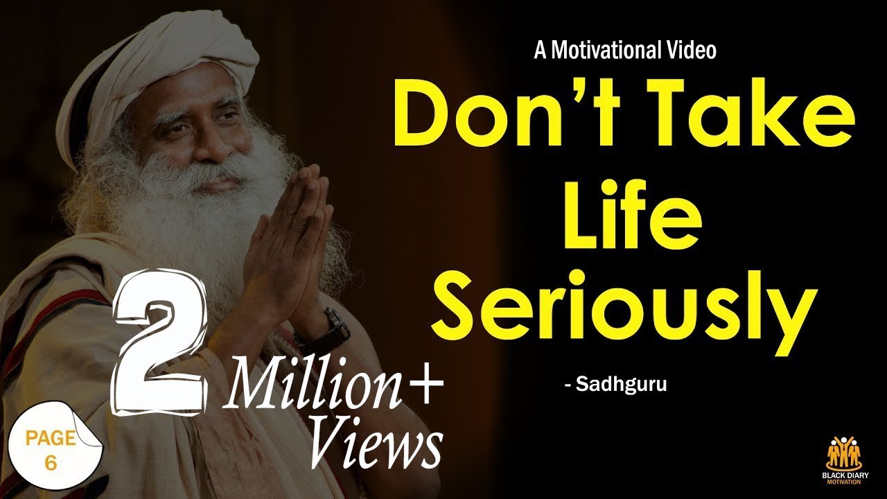 Dont Take Life too Seriously- Take it Easy | Motivational Video by Sadhguru