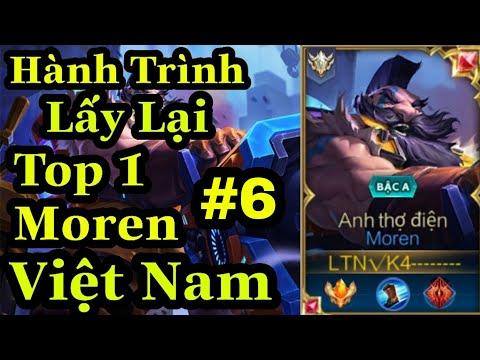 [ Top 1 Moren ] Hành Trình Lấy Lại Top 1 Moren Việt Nam #6