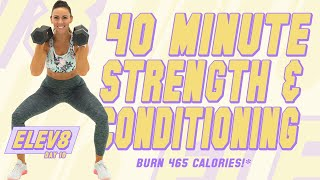40 Minute Strength and Conditioning Workout! 🔥Burn 465 Calories!* 🔥The ELEV8 Challenge | Day 10