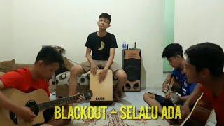 Selalu Ada - Blackout by Gapuk Squad