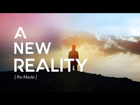 A New Reality - Remade (Colossians 3) (5-7-17)