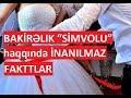 """BAKİRƏLIK """"SİMVOLU"""" haqqında İNANILMAZ FAKTLAR"""