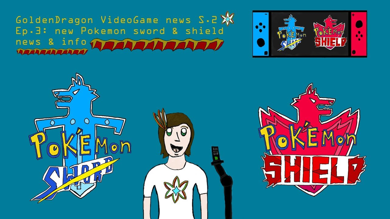 GoldenDragon VideoGame news S.2 Ep.3: new pokemon sword & shield news & info