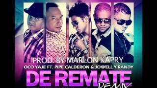 De Remate (Remix) - Oco Yajé Ft. Pipe Calderon Y Jowell y Randy ®