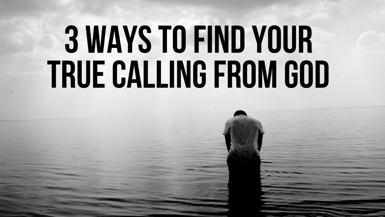 How to Find Your True Calling in Life from God: 3 Tips to Find Your Calling  as a Christian