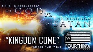 "The Kingdom of God vs The Kingdom of Satan: ""Kingdom Come"" with B.D.K."
