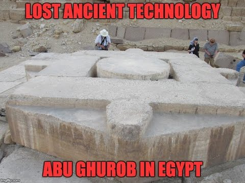 Lost Ancient High Technology Of Egypt 2017: Abu Ghurob