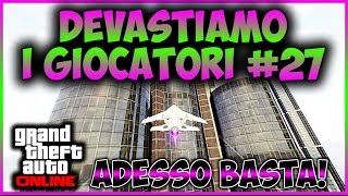 GTA 5 ONLINE ITA - Devastiamo I Giocatori #27 / Adesso Basta!
