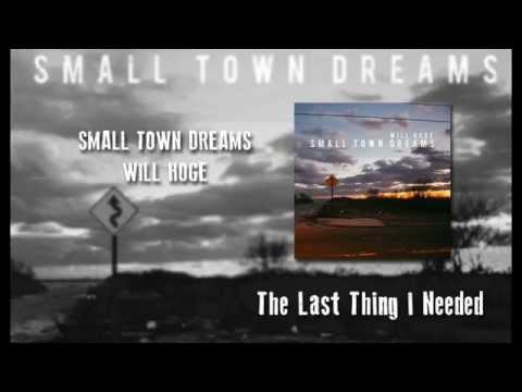 The Last Thing I Needed  Will Hoge  Small Town Dreams