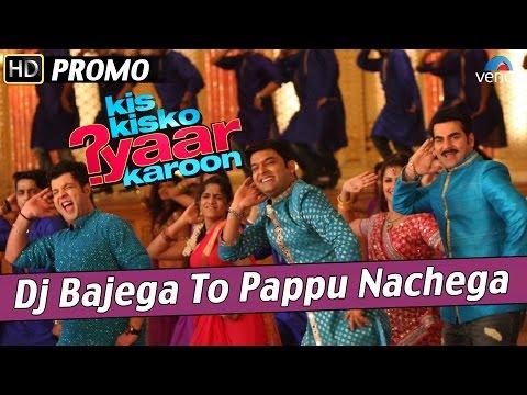 DJ Bajega To Pappu Nachega : Official Song Promo 3 - Kis Kisko Pyaar Karoon - Kapil Sharma