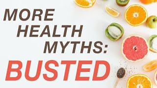 More Health Myths: BUSTED