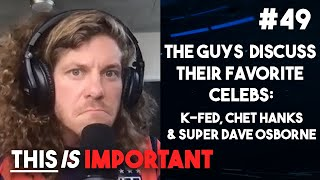 This is Important Podcast Ep 49: The Guys Discuss Their Favorite Celebs K-Fed, Chet Hanks...