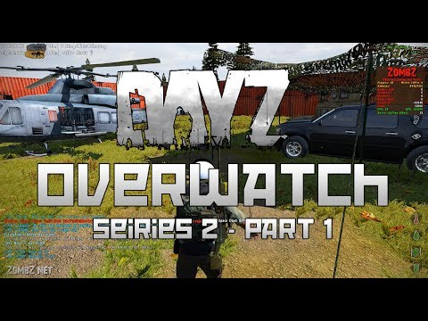 DayZ Overwatch - Series 2 - Part 1 - Dodging Death