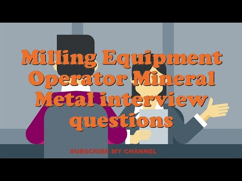 Milling Equipment Operator Mineral Metal interview questions