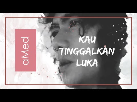 AMed - Kau Tinggalkan Luka (Official Music Video)