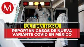 Detectan en México 26 casos de variantes de preocupación de covid-19