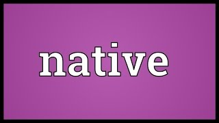 Native Meaning