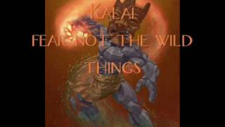 Kalai~fear not the wild things