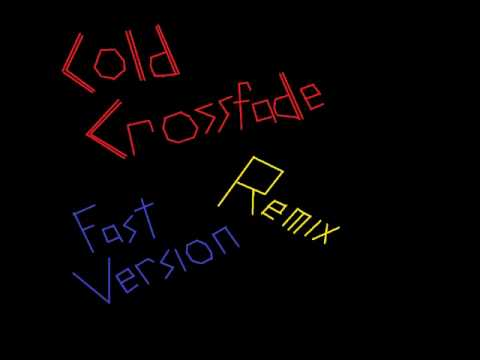 Crossfade Cold Remix Fast Version)