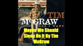 Maybe We Should Sleep On It By Tim McGraw *Lyrics in description*