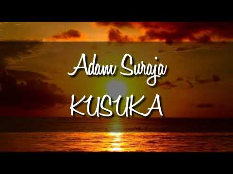Adam suraja - kusuka (lyric music)