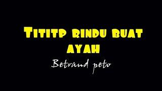 Download lagu Syahdu!!! Betrand Peto [Titip rindu buat ayah]
