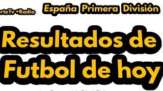 España Primera División/Resultados de Futbol de hoy