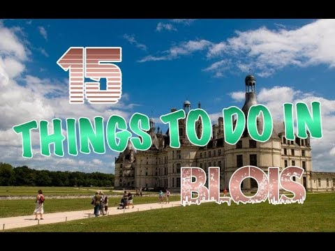 Top 15 Things To Do In Blois, France