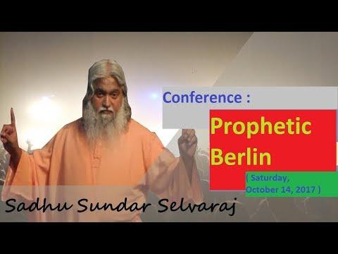 Sundar Selvaraj Sadhu | Conference :  Prophetic Berlin ( Saturday, October 14, 2017 )