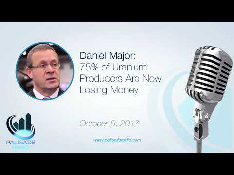 Daniel Major: 75% of Uranium Producers Are Now Losing Money