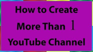 How to Create More Than One YouTube Channel